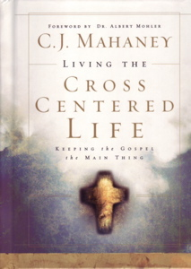 Living the Cross Centered Life by CJ Mahaney